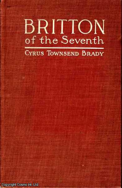 Britton of the Seventh. A Romance of Custer and the Great Northwest, Cyrus Townsend Brady