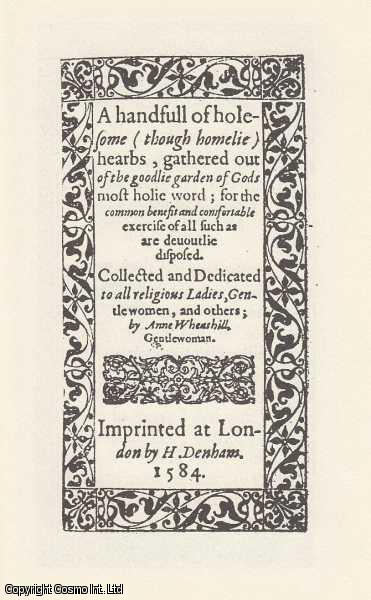 Anne Wheathill. The Early Modern Englishwoman: A Facsimile Library of Essential Works. Part 1: Printed Writings, 1500-1640. Volume 9., Anne Wheathill. Introduced by Patrick Cullen. Series Editors Betty S. Travitsky & Patrick Cullen