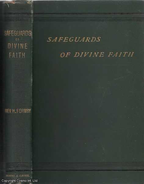 FORMBY, HENRY - Safeguards of Divine Faith in the Presence of Sceptics, Freethinkers, and Atheists. A Series of Eight Essays chiefly addressed to men of the world engaged in their various professional and social avocations.
