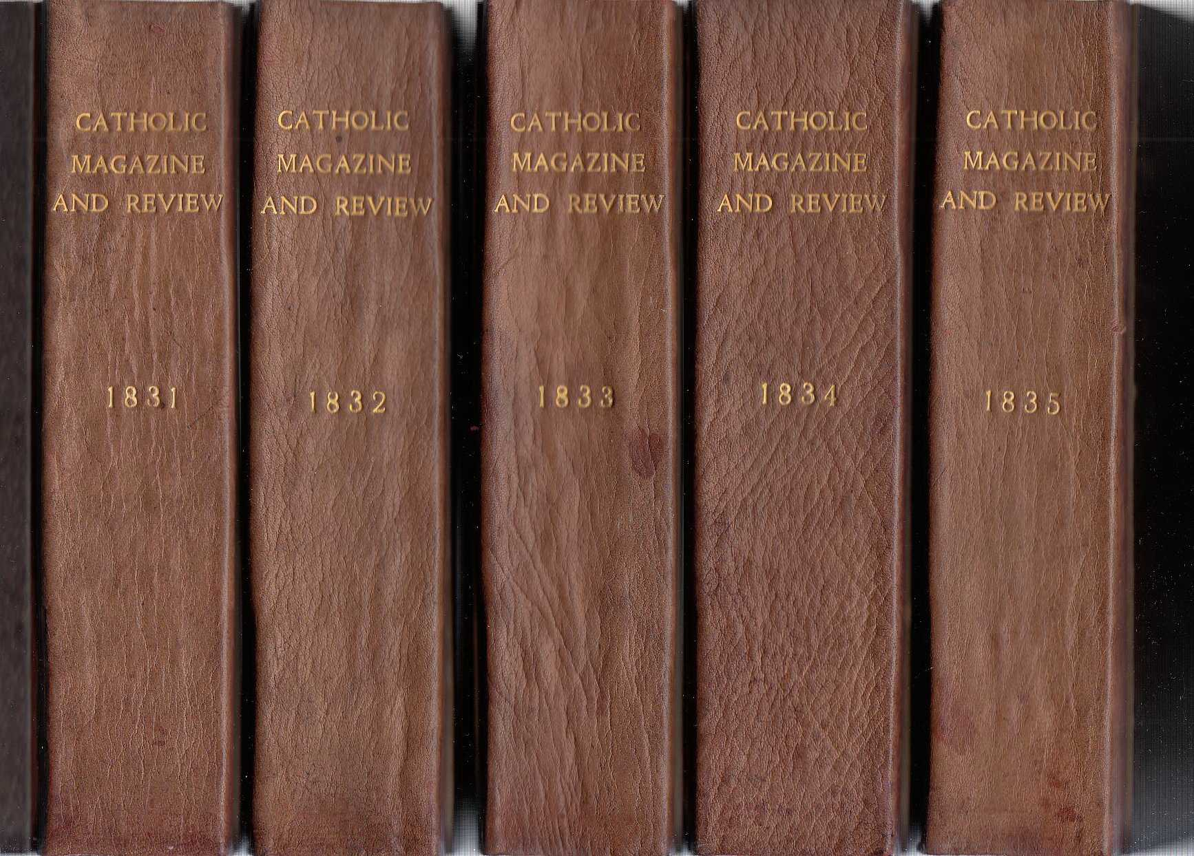 The Catholic Magazine and Review.  Volume 1, 1832 to Volume 6, 1835. [All published, 1st series]., ---.