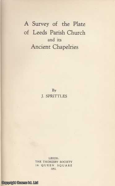A Survey of The Plate of Leeds Parish Church and its Ancient Chapelries., Sprittles, J.