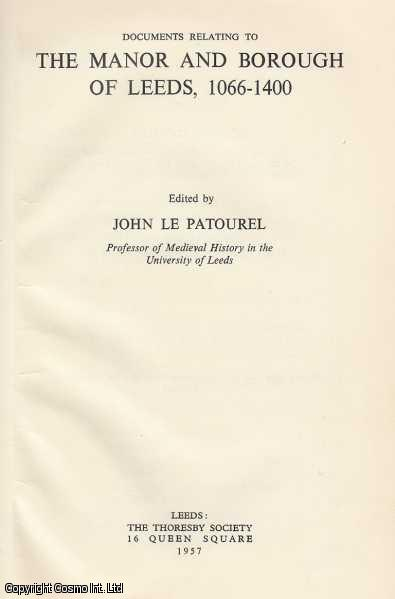 Documents relating to The manor and Borough of Leeds, 1066-1400., Patourel, John Le