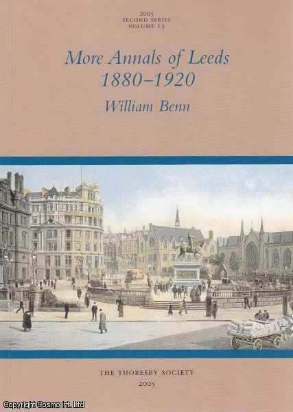 More Annals of Leeds, 1880-1920., Benn, William