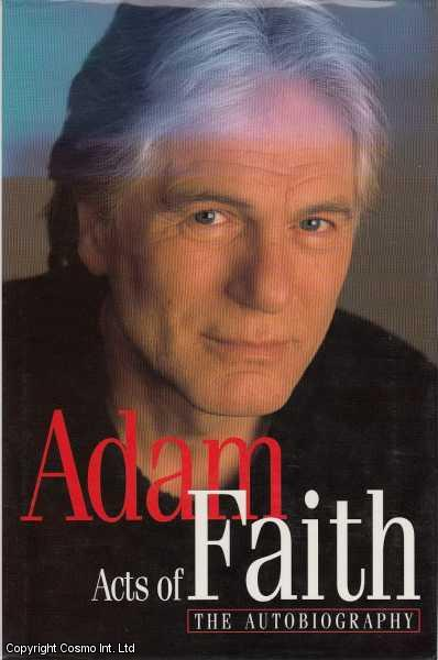 Acts of Faith: The Autobiography., Adam Faith