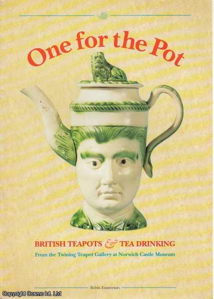 EMMERSON, ROBIN - One For The Pot, British Teapots & Tea Drinking. From The Twining Teapot Gallery at Norwich Castle Museum.