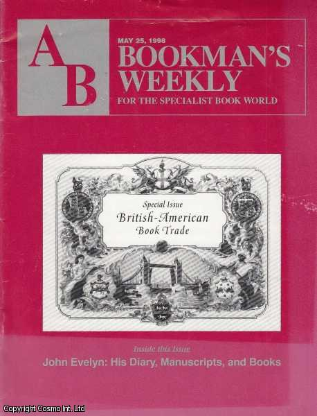 AB Bookman's Weekly, For The Specialist Book World. May 25, 1998. Special Issue, British-American Book Trade. Inside This Issue: John Evelyn: His Diary, Manuscripts, and Books., Chernofsky, Jacob L.