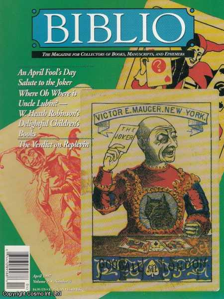 Biblio, The Magazine for Collectors of Book, Manuscripts, and Ephemera. April 1997, Vol. 2 No. 4. Featuring A Magical Mystery Tour of W. Heath Robinson's Children's Books by Geoffrey Beare., Sell (Editor), Colleen