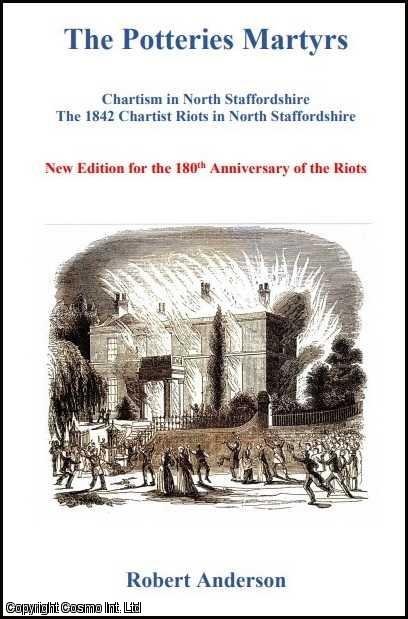 Chartism in North Staffordshire. The Potteries Martyrs. Illustrated Edition., Anderson, Robert