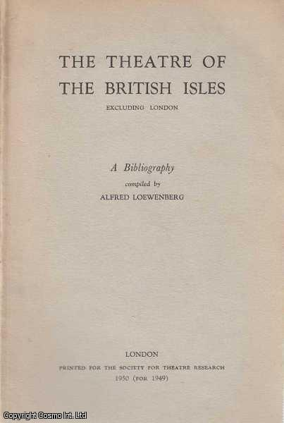 The Theatre of the British Isles excluding London. A Bibliography., Loewenberg, Alfred