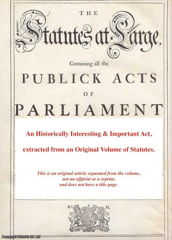 QUEEN ANNE - [Naturalization Act 1711 c. 5]. An Act to repeal the Act of the Seventh Year of Her Majesties Reign, [Intituled, An Act for Naturalizing Foreign Protestants] (except what relates to the Children of Her Majesties Natural-born Subjects born out of Her