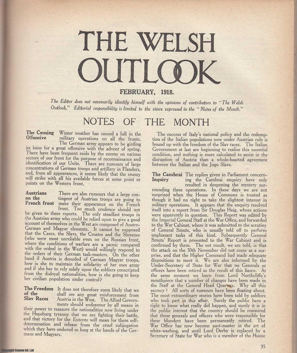 The Welsh Outlook. A Monthly Journal of National Social Progress. February, 1918. Contains; Distinguished Welshmen: Honoured by King and Country; The Church and Labour - A Symposium by Herbert Morgan; The Political Future of Wales by a Welsh Nationalist; Views of Representative Welshmen; Drifting - The Next Step by David Davies; Wales: its Politics and Economics by E.T. John; The Temperance Problem: Some Lessons of The Past by Thos. P. Whittaker; Messages to mars by Martian; Forestry Possibilities in Wales by Wm. Craven Llewelyn., Thomas Jones (Editor)