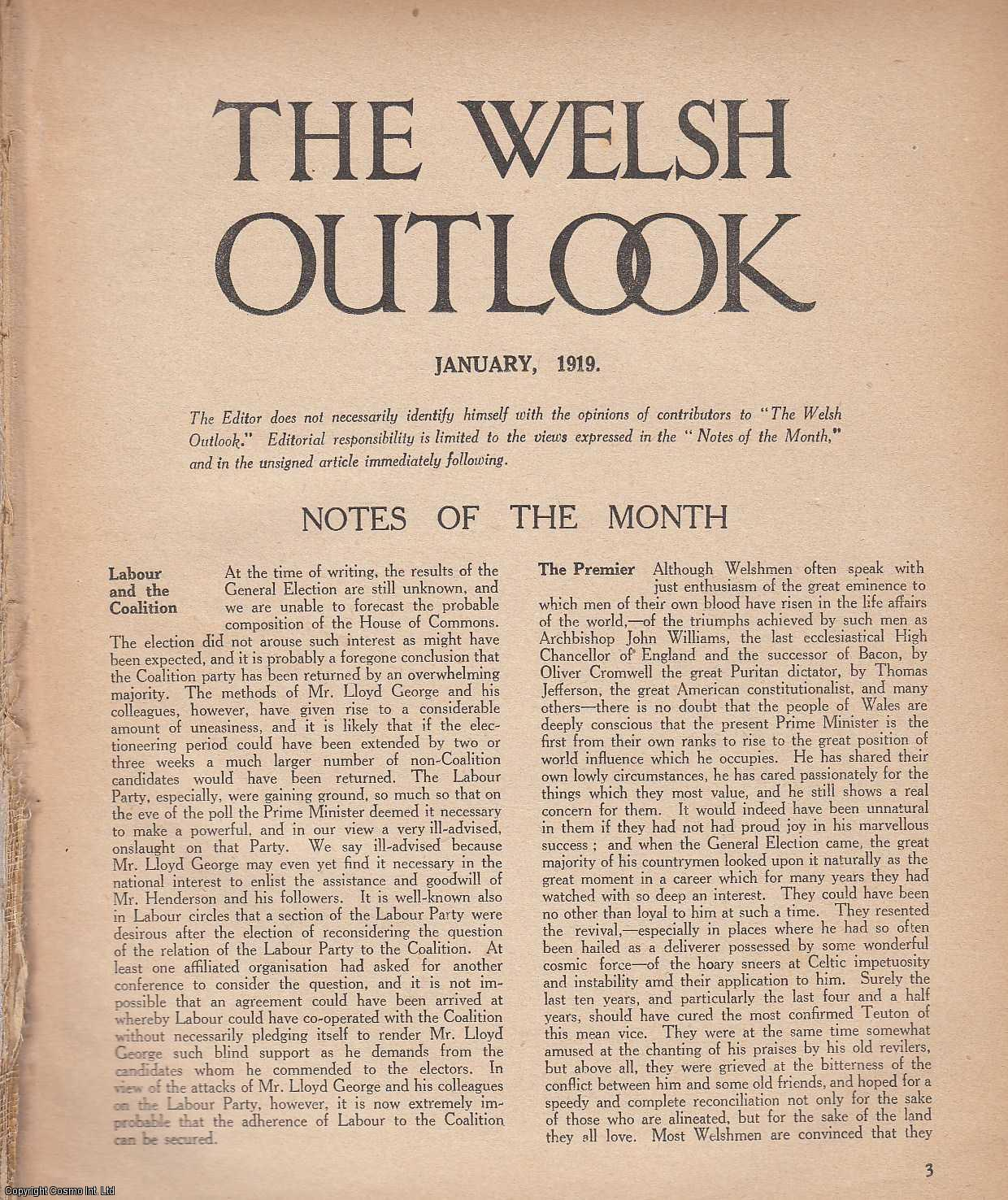 The Welsh Outlook. A Monthly Journal of National Social Progress. January, 1919. Contains; The Outlook: Wales and The General Election; Inshore Fishery by C.L. Walton; The Farmers Outlook by W.J. Percy Player; Christian Re-Union by Rev. J. Roland Pryce; Local Newspapers by J.O. Francis; A National Academy of Music by L.J. Roberts; Poems by Edward Thomas by P.H.T.; Anglo-Celt or Anglo-Saxon by Lilian Winstanley; The Y.M.C.A. and The Future by Gwilym Davies., Thomas Jones (Editor)