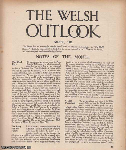 THOMAS JONES (EDITOR) - The Welsh Outlook. A Monthly Journal of National Social Progress. March, 1919. Contains; The Outlook: The Government of Wales; Wales and its Programme by Edward T. John; Woman's Oppurtunity by Gwladys Perrie Williams; A Good European by T. Huws Davies; The Canal Bank at Ypres by Major W.P. Wheldon; Sir Owen Edwards by Rev. J. Puleston Jones; A Greater Swansea by Percy Shuttlewood; Islwyn, 1832-1878 by T.H. Parry-Williams; The Premier's Heyday by J. Arthur Price; A Vital Report by D.M. Griffith; Y Seiat. An original article from the Welsh Outlook magazine, 1919.