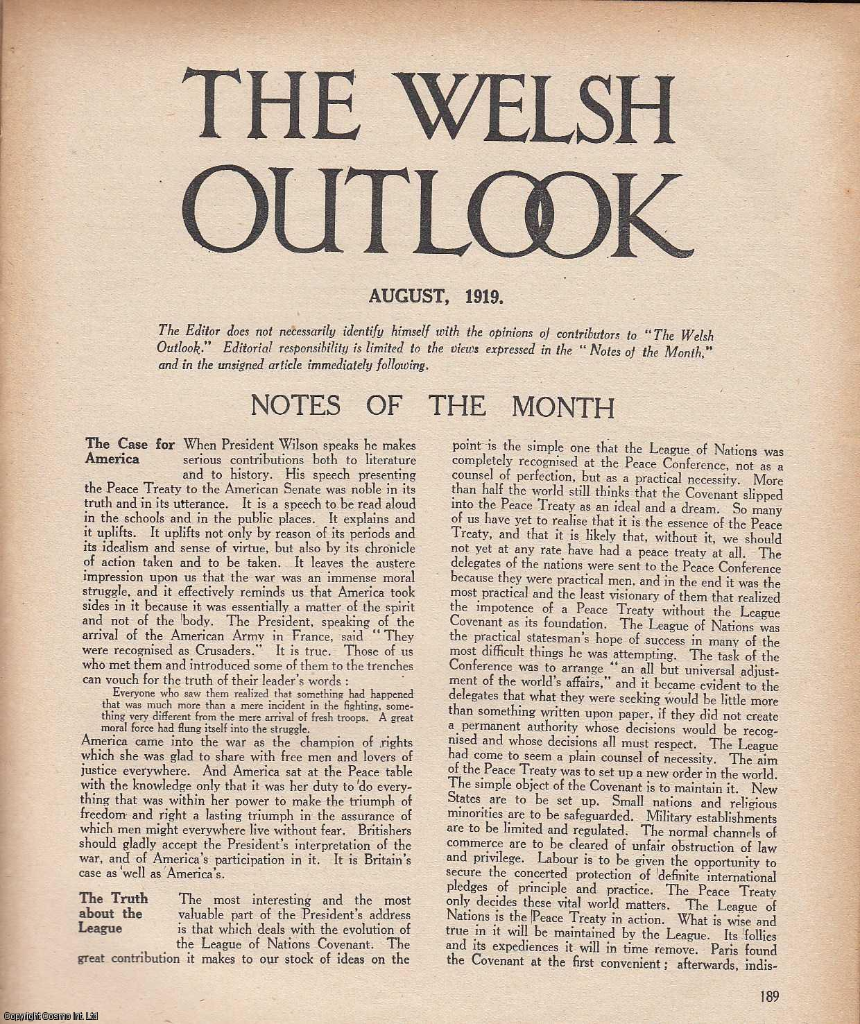 The Welsh Outlook. A Monthly Journal of National Social Progress. August, 1919. Contains; An Irish View of Welsh Nationalism by Stephen Gwynn; Local Government Areas: The Need of Reform by Mr. W. Harris; Eisteddfod Symposium: The Need of Reform by Beriah Gwynfe Evans; The Cymanfa Ganu Programme by L. J. Roberts; Daniel Owen by Rev. Llew. G. Williams; Life and Letters: A Modern Prophet bt T. Durston; A Son of Wales by M. Wateyn Williams., Thomas Jones (Editor)