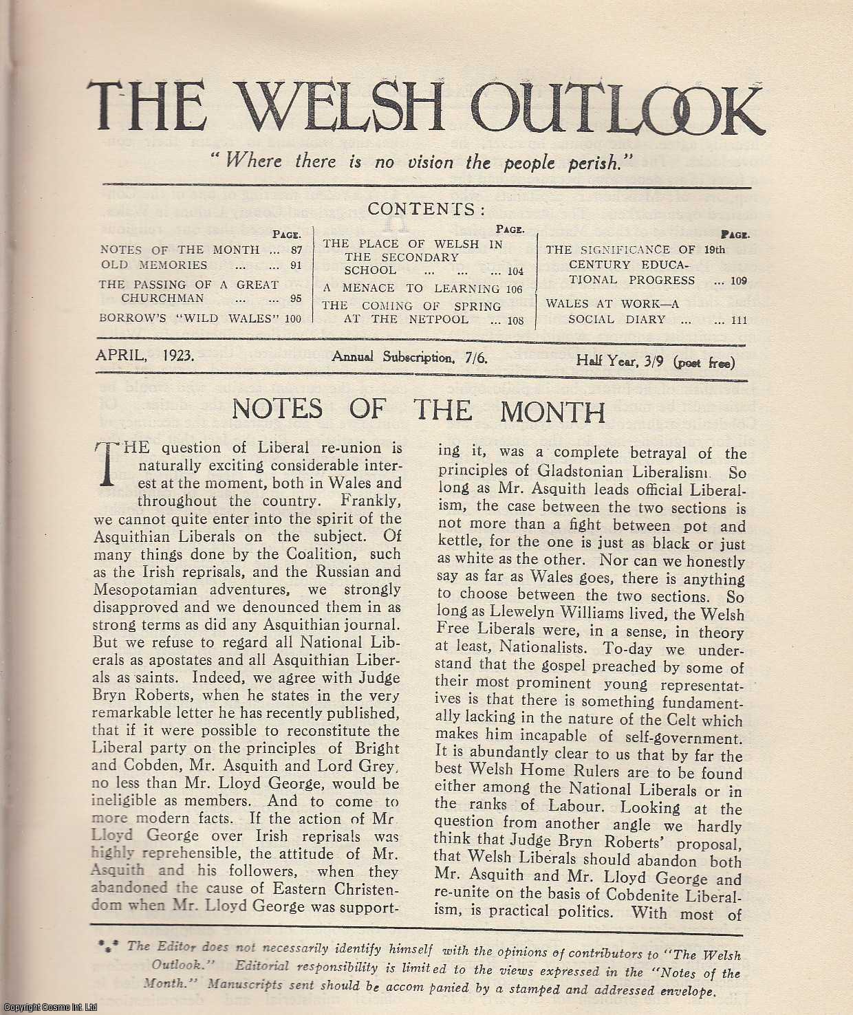 The Welsh Outlook. A Monthly Journal of National Social Progress. April, 1923. Contains; The Passing of a Great Churchman by Emeritus Professor T. Witton Davies; Borrow's Wild Wales by Professor H. Wright; The Place of Welsh in The Secondary School By Edmund D. Jones; A Menace to Learning by Mrs. Abel Jones; The Coming of Spring at The Netpool by F.L. Lowther; The Significance of 19th. Century Educationaal Progress by Professor Foster Watson; Wales at Work - A Social Diary., Thomas Jones (Editor)