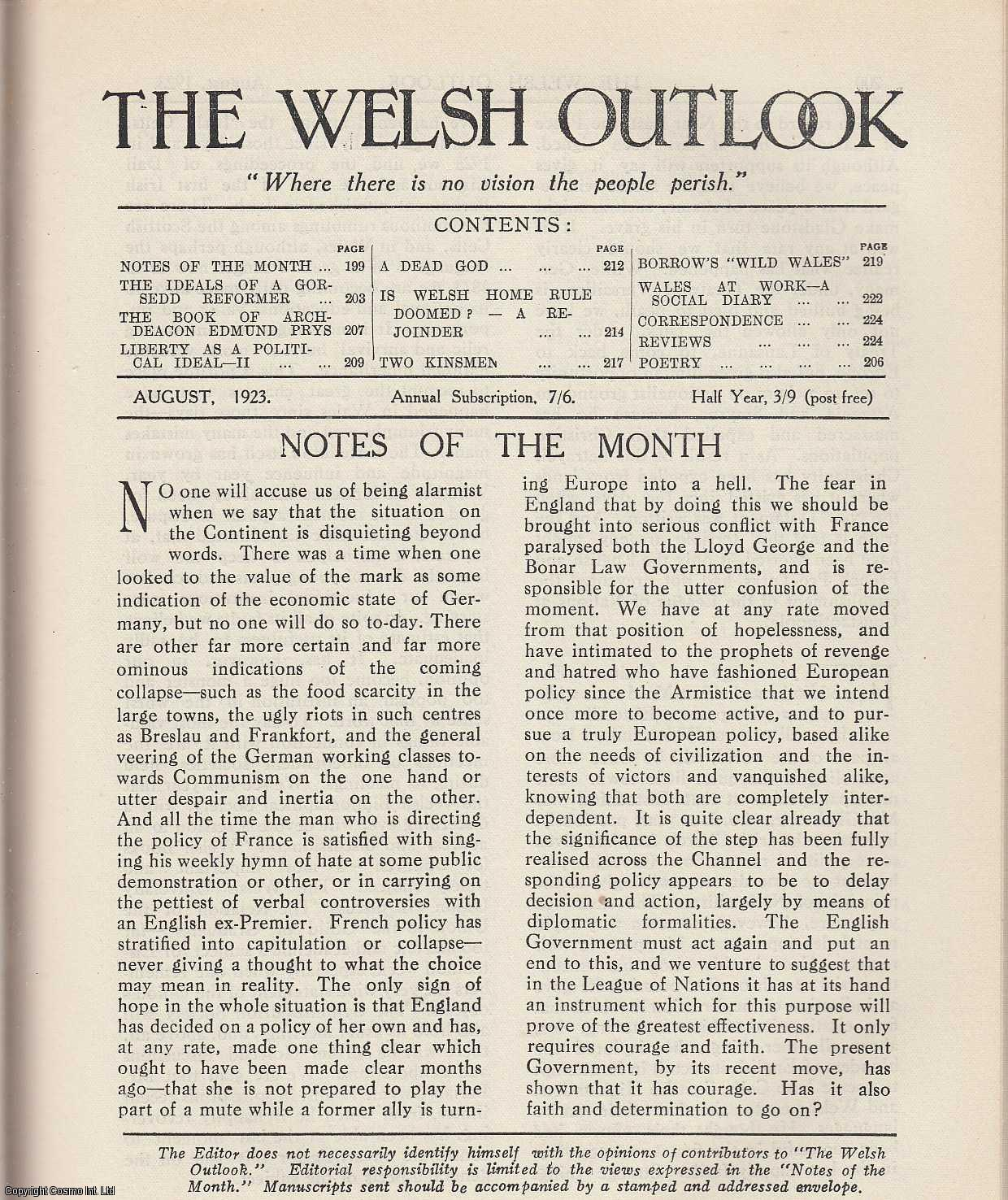 The Welsh Outlook. A Monthly Journal of National Social Progress. August, 1923. Contains; The Ideals of a Gorsedd Reformer by Beriah Gwynfe Evans; The Book of Archdeacon Edmund Prys by The Archdeacon of Bangor; Liberty as a Political Ideal by Sir Harry R. Reichel; A Dead God by Anlach Williams; Is Welsh Home Rule Doomed? by E. Lloyd Owen; Two Kinsmen by T. Huws Davies; Borrow's Wild Wales by Professor H. Wright; Wales at Work - A Social Diary., Thomas Jones (Editor)