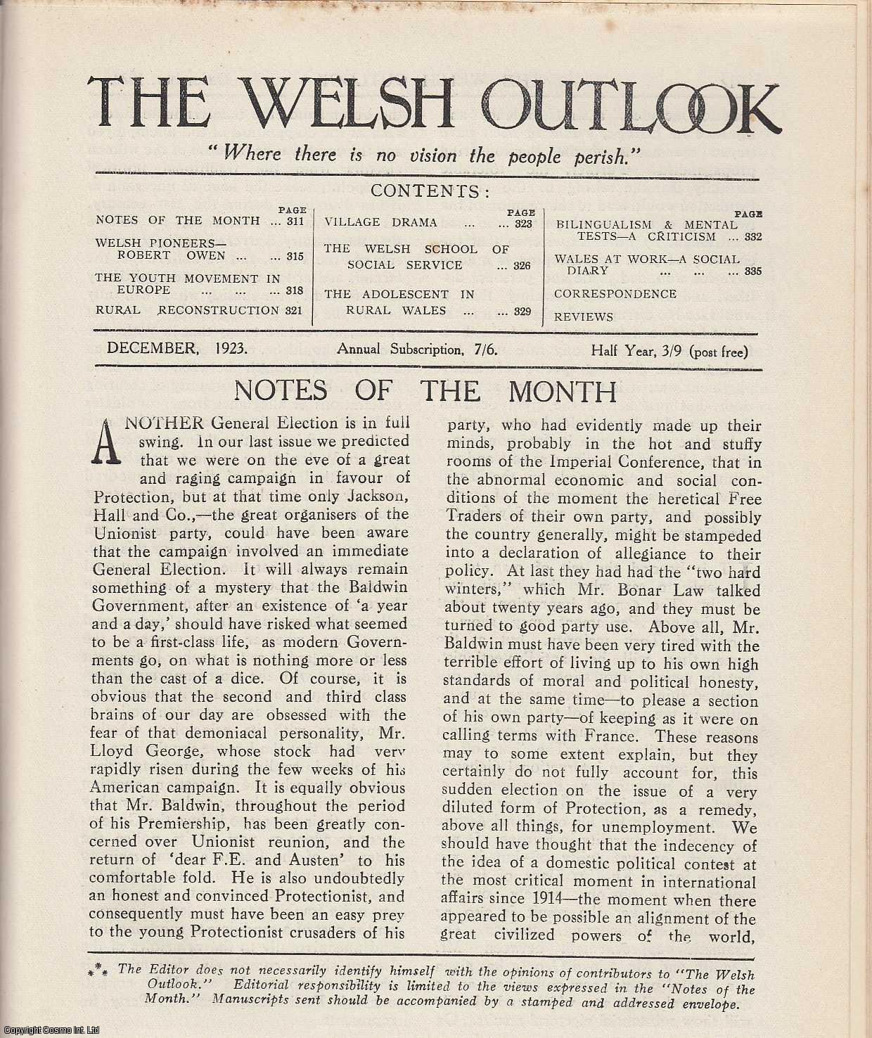 The Welsh Outlook. A Monthly Journal of National Social Progress. December, 1923. Contains; Robert Owen by Right Hon. G.N. Barnes; The Youth Movement in Europe by Henri Johannot; Rural Reconstruction by Montague Fordham; Village Drama by Miss Mary Kelly; The Welsh School of Social Service - August, 1923 by B. Bowen Thomas; The Adolescent in Rural Wales by William King; Bilingualism and Mental Tests - A Criticism by A. Donald Amos; Wales at Work - A Social Diary., Thomas Jones (Editor)