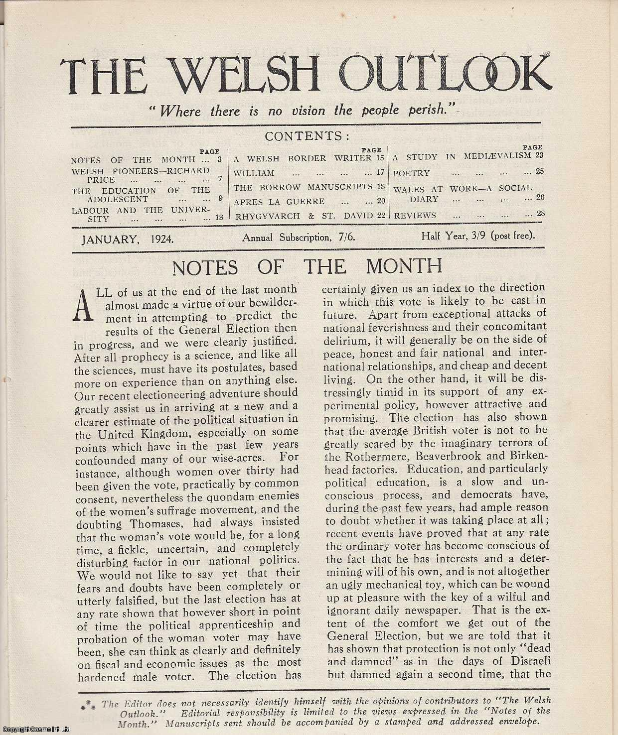 The Welsh Outlook. A Monthly Journal of National Social Progress. January, 1924. Contains; Richard Price by Roland Thomas; The Education of The Adolescent by Olive A. Wheeler; labour and The University by J.M. Williams; A Welsh Border Writer by Geoffrey H. Wells; The Borrow Manuscripts by Llewelyn C. Lloyd; Apres La Guerre; A Study in Mediaevalism: Social and Economic Affairs of The Lordship of Glamorgan by W. Tudor Davies; Wales at Work - A Social Diary., Thomas Jones (Editor)