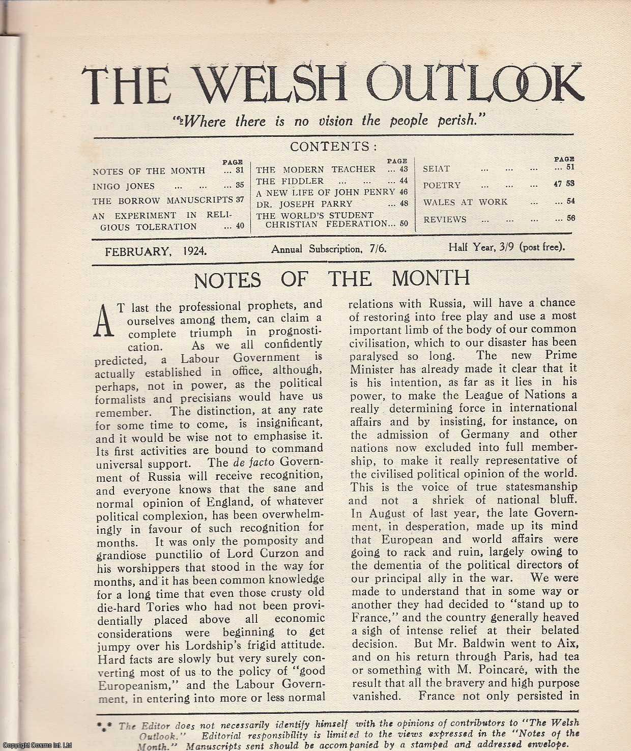 The Welsh Outlook. A Monthly Journal of National Social Progress. February, 1924. Contains; Inigo Jones: Master of Architecture and Stage-Craft by Isaac J. Williams; The Borrow Manuscripts by Professor H.Wright; An Experiment in Religious Toleration by F. Morgan; The Modern Teacher by E.R. Thomas; The Fiddler by Ellen A.C. Lloyd; A New Life of John Penry by T.H. Lewis; Dr. Joseph Parry by D. Griffiths; The World's Student Christian Federation by Elined Prys; Seiat by Mary J. James; Poetry by Elined Prys; Wales at Work - A Diary of things Said and Done., Thomas Jones (Editor)
