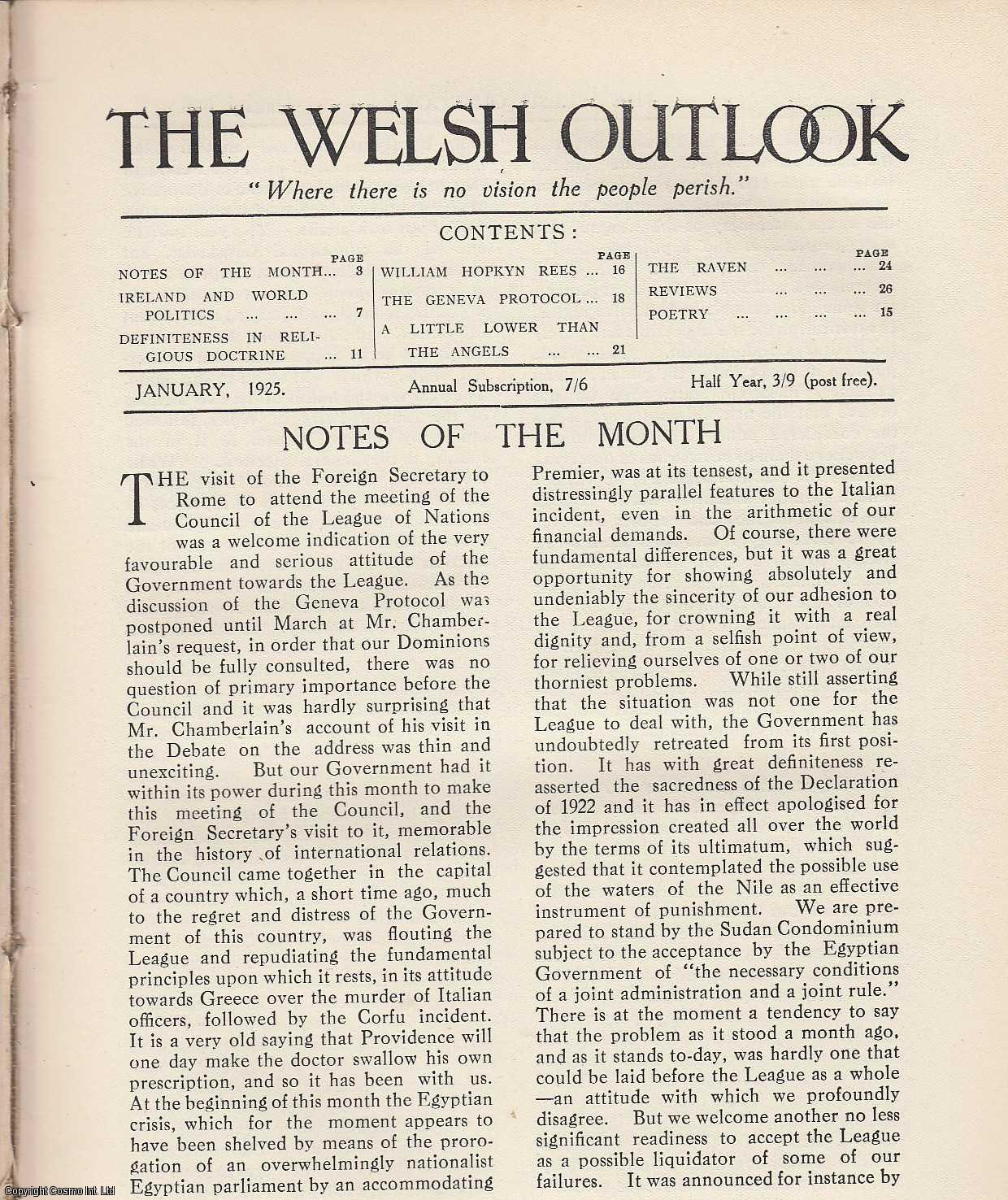 The Welsh Outlook. A Monthly Journal of National Social Progress. January, 1925. Contains; Ireland and World Politics by G.M.Ll. Davies; Definiteness in Religious Doctrine by Rev. Dr. E.E. Thomas; William Hopkyn Rees: A Great Welsh Missionary by R.K. Evans; The Geneva Protocol by A.O. Roberts; A Little Lower than The Angels by D.J. Davies; The Raven by Rev. J.T. Lewis., Thomas Jones (Editor)