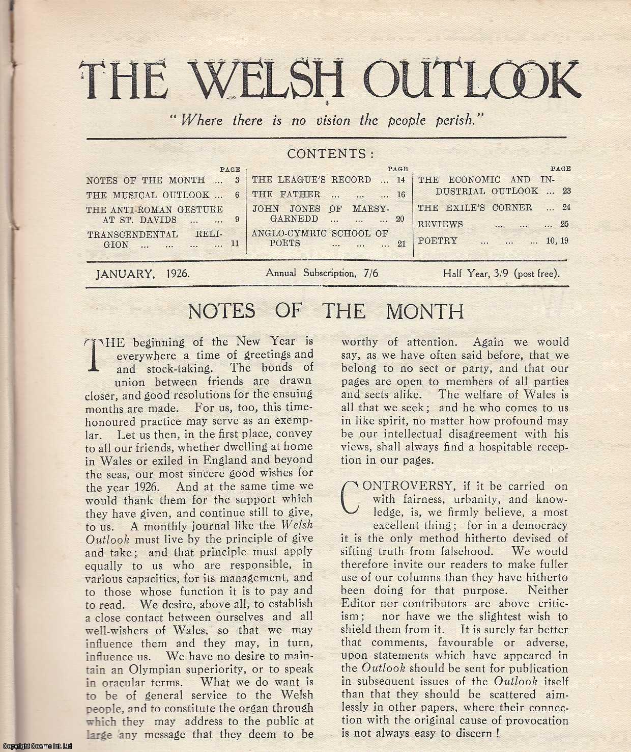 The Welsh Outlook. A Monthly Journal of National Social Progress. January, 1926. Contains; The Musical Outlook by Sir Walford Davies; The Anti-Roman Gesture at St. Davids by Rev. A.W. Wade-Evans; Transcendental Religion by Professor D. Miall Edwards; The League's Record by A.O. Roberts; The Father by Ap Tango; John Jones of Maesygarness by Vyrnwy Lewis; The Anglo-Cymric School of Poets by Lewis Davies; The Economic & Industrial Outlook by W. Tudor Davies; The Exile's Corner: The Welshman in Rome by D. Crowley., Thomas Jones (Editor)