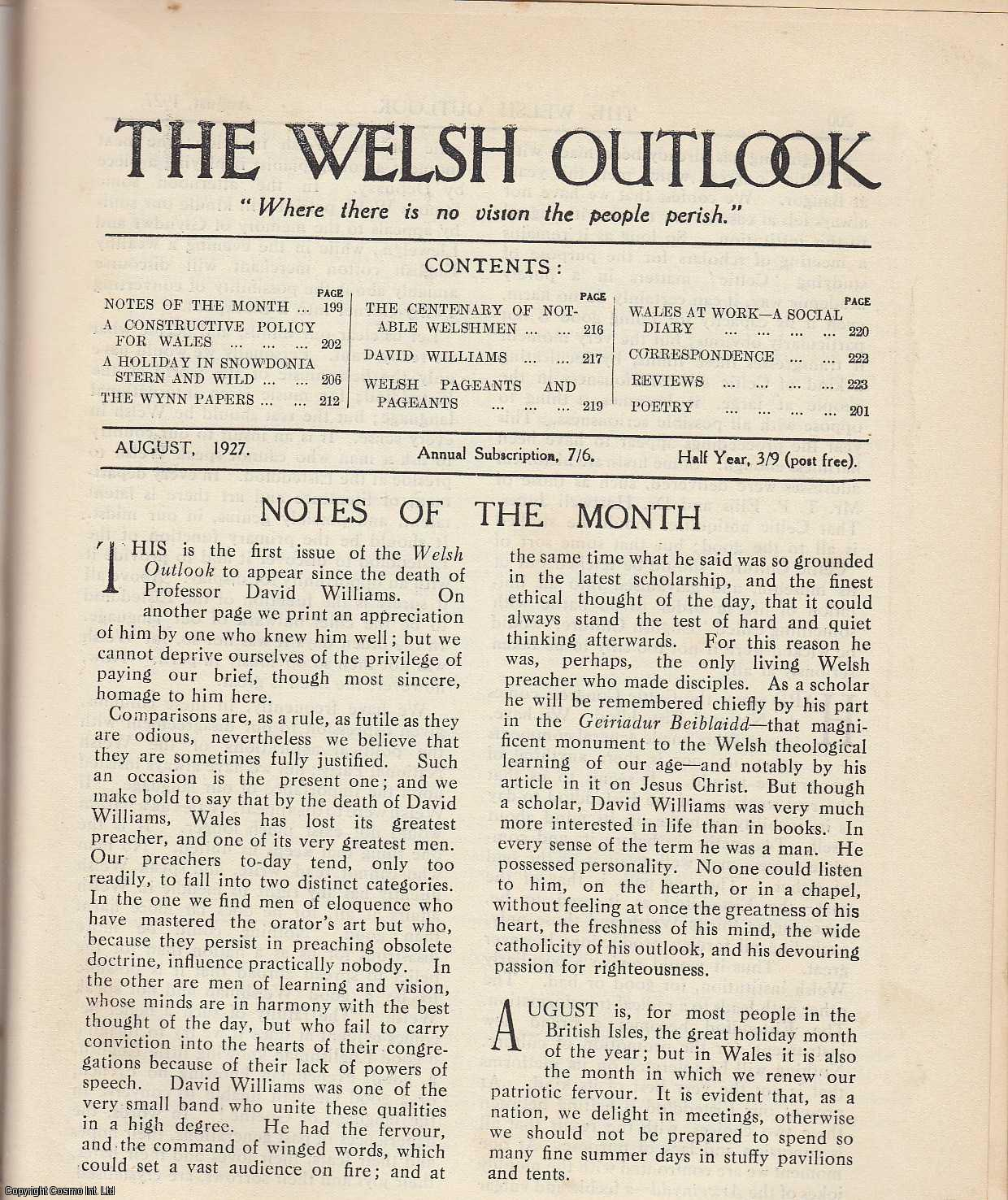 The Welsh Outlook. A Monthly Journal of National Social Progress. August, 1927. Contains; A Constructive Policy for Wales by T.P. Ellis; A Holiday in Snowdonia Stern and Wild by Uwchaled; The Wynn Papers by Prof. J.F. Rees; The Centenary of notable Welshmen by Rev. T. Mardy Rees; David Williams, 1877-1927: An Appreciation by Rev. G.A. Edwards; Welsh Pageants and Pageants by Alfred Perceval Graves; Wales at Work: A Social Diary by Rev. Gwilym Davies., Thomas Jones (Editor)