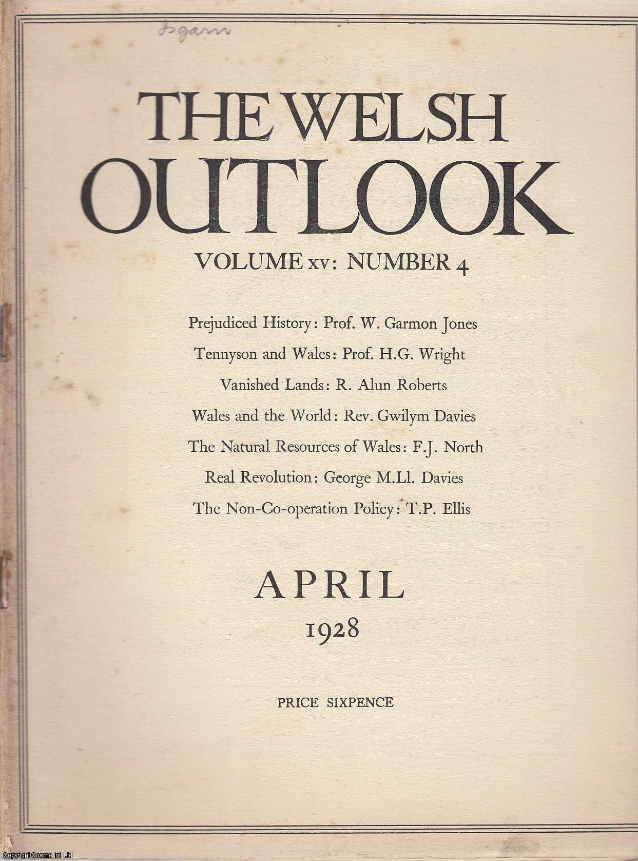 The Welsh Outlook. A Monthly Journal of National Social Progress. April, 1928. Contains; Prejudiced History: A Criticism of The Welsh Language Report by W. Garmon Jones; Tennyson and Wales by H.G. Wright; Vanished Lands by R. Alun Roberts; Wales and The World by Rev. Gwilym Davies; The Structure of Reality by D. Miall Edwards; Little Tales by T. Hughes Jones; The National Resources of Wales - III Limestone by F.J. North; Relativity and a Railway Ticket by Edward greenly; S'Nellie's Welsh Fairy Tales: Lost in The Forest by Eleanor Boniface; Real Revolution by George M. Ll. Davies; Wales at Work - A Social Diary; The Exile's Corner by Hugh Jones., Thomas Jones (Editor)