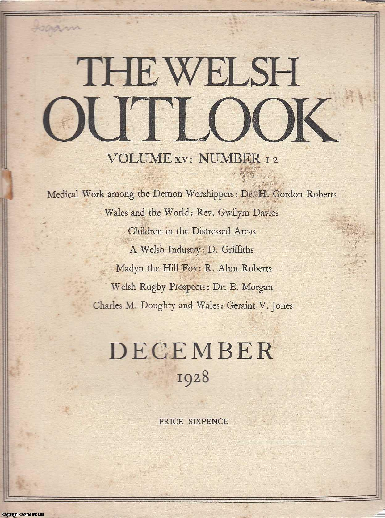 The Welsh Outlook. A Monthly Journal of National Social Progress. December, 1928. Contains; Medical Work among The Demon Worshippers by Dr. H. Gordon Roberts; Wales and The World by Rev. Gwilym Davies; Children in The Distressed Areas; A Welsh Industry by D. Griffiths; Madyn The Hill Fox by R. Alun Roberts; Books Children like best by E.T. Owen & J. Lloyd Jones; Welsh Rugby Prospects by Dr. E. Morgan; Sheep on The Hills by Morris Marples; Little Tales by T. Hughes Jones; Charles M. Doughty and Wales by Geraint V. Jones; A South Wales Miner in Western Canada., Thomas Jones (Editor)