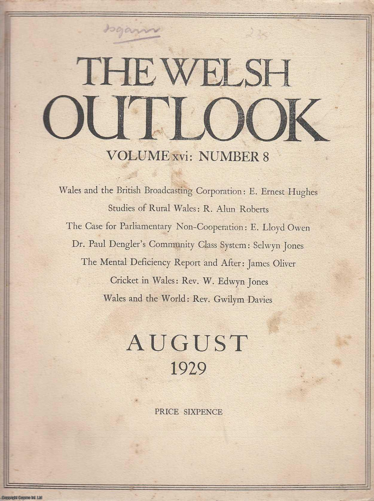 The Welsh Outlook. A Monthly Journal of National Social Progress. August, 1929. Contains; Wales and The British Broadcasting Corporation by Prof. E. Ernest Hughes; Studies of Rural Wales by R, Alun Roberts; The Case for Parliamentary Non-Cooperation by E. Lloyd Owen; Dr. Paul Dengler's Community Class System; The Mental Deficiency Report and After by James Oliver; Cricket in Wales by Rev. W. Edwyn Jones; The Welsh League of Nations Union; Wales and The World by Rev. Gwilym Davies; The Deserted Village - New Style by Frederic Evans; The Story of The Friars by Herbert M. Vaughan; How The Daisy got its Name by Katrin Bodfan., Thomas Jones (Editor)