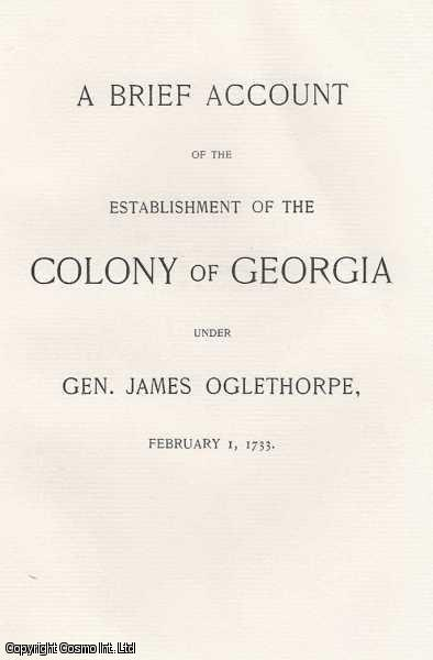 A Brief Account of the Establishment of the Colony of Georgia., Oglethorpe, Gen. James