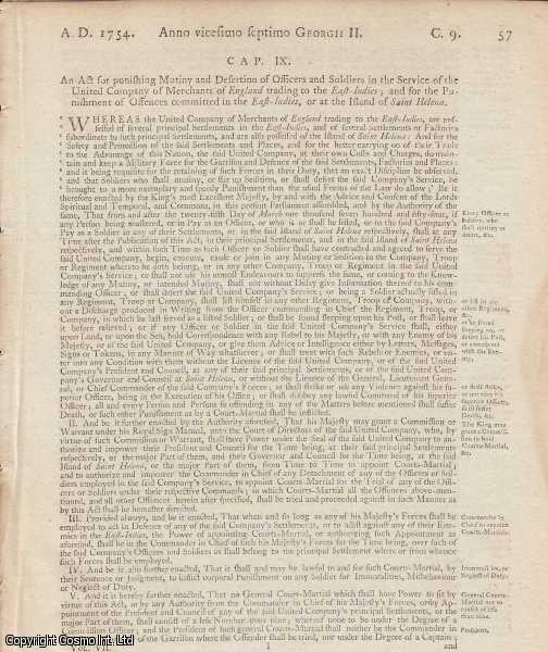 [Mutiny, East Indies Act 1754 c. 9]. An Act for punishing Mutiny and Desertion of Officers and Soldiers in the Service of the United Company of Merchants of England trading to the East Indies; and for the Punishment of Offences committed in the East Indies, or at the Island of Saint Helena., George II