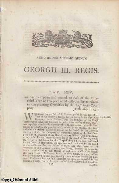 [East India Company Act 1815 c. 64]. An Act to explain and amend an Act... as far as relates to the granting Gratuities by the East India Company., George III