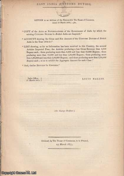 [Blue Book Report]. East India Customs Duties. Copy of the Acts of Notification of the Government of India by which the existing Customs Duties in British India are Imposed... 1872-3. India Office, 17 March 1875., Mallet, Louis