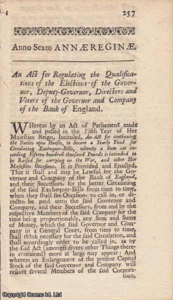 BANK OF ENGLAND ACT 1707 c. 32.  An Act for Regulating the Qualifications of the Elections of the Governor, Deputy-Governor, Directors and Voters of the Governor and Company of the Bank of England., Queen Anne