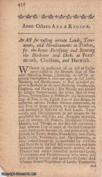 FORTIFICATIONS. ACT 1709 c. 21.  An Act for vesting certain Lands, Tenements, and Hereditaments in Trustees, for the better Fortifying and Securing the Harbours and Docks at Portsmouth, Chatham, and Harwich., Queen Anne