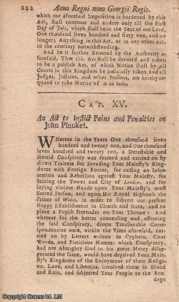 ATTAINDER OF JOHN PLUNKET ACT 1722 c. 15.  An Act to inflict Pains and Penalties on John Plunket.  TOGETHER WITH  Attainder of George Kelley Act 1722 c. 16. An Act to inflict Pains and Penalties on George Kelly alias Johnson.  TOGETHER WITH  Attainder of Bishop of Rochester Act 1722 c. 17. An Act to inflict Pains and Penalties on Francis, Lord Bishop of Rochester., George I