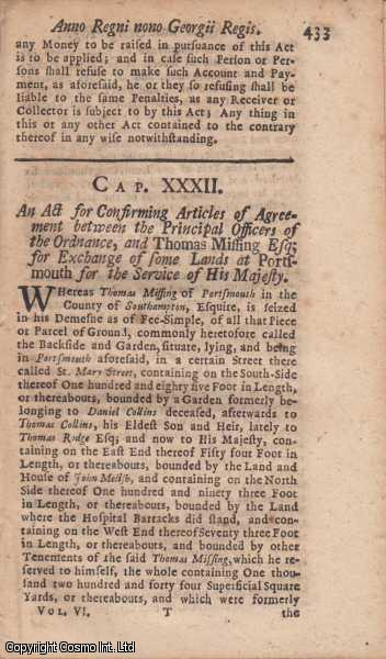 FORTIFICATIONS-PORTSMOUTH. ACT 1722 c. 32.  An Act for Confirming Articles of Agreement between the Principal Officers of the Ordnance, and Thomas Missing Esq; for Exchange of some Lands at Portsmouth for the Service of His Majesty., George I