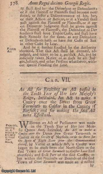 CAUSEY, YARMOUTH TO CAISTOR. ACT 1723 c. 7.  An Act for Reviving an Act passed in the Tenth Year of Her late Majesty's Reign, Intituled, An Act to make a Causey over the Denes from Great Yarmouth to Caister in the County of Norfolk; and for making the said Act more Effectual., George I