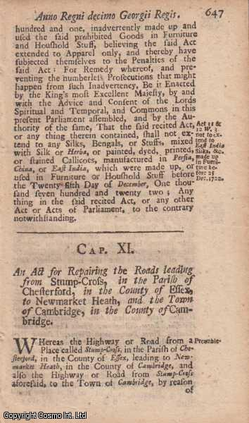 CAMBRIDGE ROADS ACT 1723 c. 11.  An Act for Repairing the Roads leading from Stump Cross, in the Parish of Chesterford, in the County of Essex, to Newmarket Heath, and the Town of Cambridge, in the County of Cambridge., George I