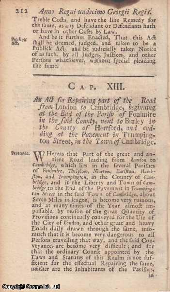 CAMBRIDGE ROADS ACT 1724 c. 13.  An Act for Repairing part of the Road from London to Cambridge, beginning at the End of the Parish of Foulmire in the said County, next to Barley in the County of Hertford, and ending at the Pavement in Trumpington Street, in the Town of Cambridge., George I
