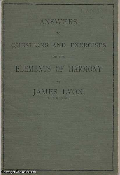 Answers to Questions and Exercises on the Elements of Harmony, Lyon, James
