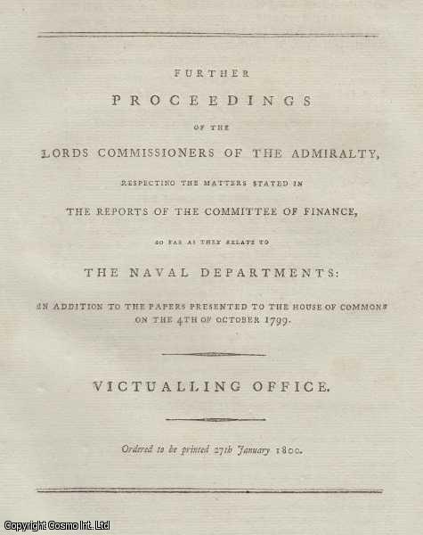 VICTUALLING OFFICE. Further Proceedings of the Lords Commissioners of The Admiralty, respecting the matters stated in the Reports of the Committee of Finance, so far as they relate to The Naval Departments. 1800., ---
