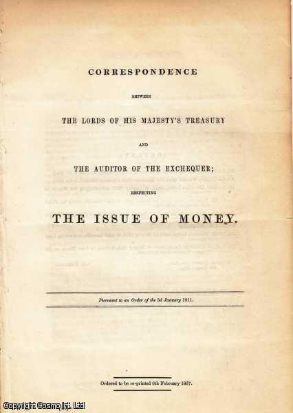 Correspondence between the Lords of His Majesty's Treasury and the Auditor of the Exchequer; Respecting the Issue of Money. Pursuant to an Order of the 3rd January 1811. Ordered to be reprinted 6th February 1857., Treasury.