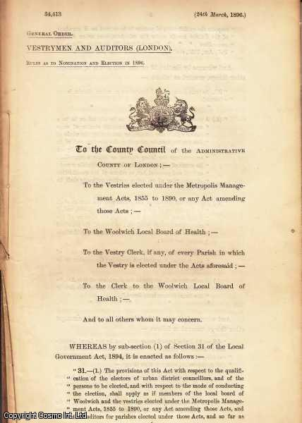 General Order. Vestrymen, and Auditors (London). Rules as to Nomination & Election in 1896.... County Council of London... Woolwich Local Board of Health....24th March, 1896., [Blue Book Report].
