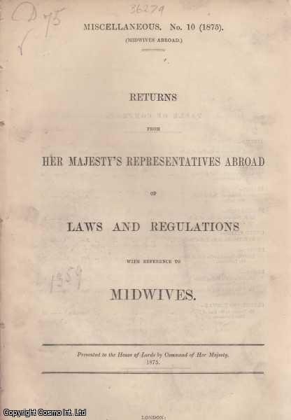 MIDWIVES ABROAD.  Returns from Her Majesty's Representatives Abroad of Laws and Regulations with Reference to Midwives. Cd. 1359., [Blue Book Report].