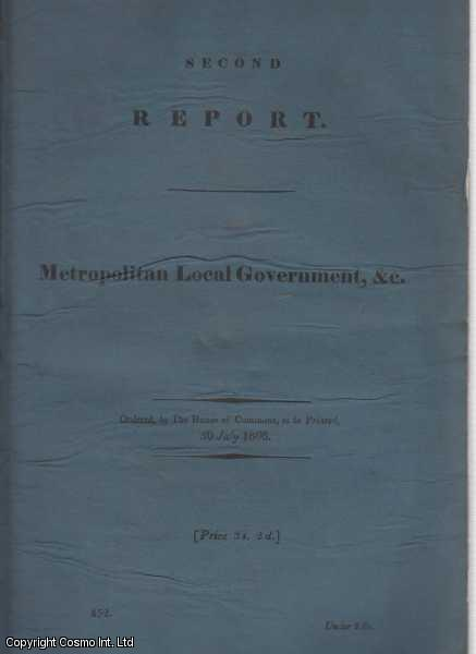 Metropolitan Local Government. Second Report from the Select Committee on Metropolitan Local Government, &c., together with the Proceedings of the Committee, Minutes of Evidence & Appendix., [Blue Book Report].