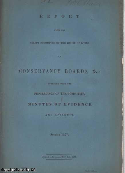 Conservancy Boards. Report from the Select Committee of the House of Lords on Conservancy Boards, &c., together with the Proceedings of the Committee, Minutes of Evidence & Appendix., [Blue Book Report].