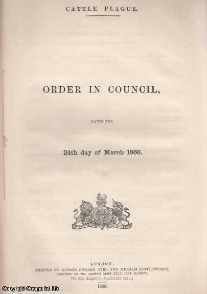 CATTLE PLAGUE [FOOT & MOUTH]. Order in Council, dated the 24th day of March 1866. Cattle Plague., [Blue Book Report].