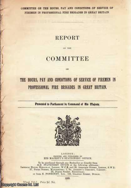 FIREMEN. Report of the Committee on The Hours, Pay and Conditions of Service of Firemen in Professional Fire Brigades in Great Britain. Committee on The Hours, Pay and Conditions of Service of Firemen in Professional Fire Brigades in Great Britain. Cmd. 710., [Blue Book Report].