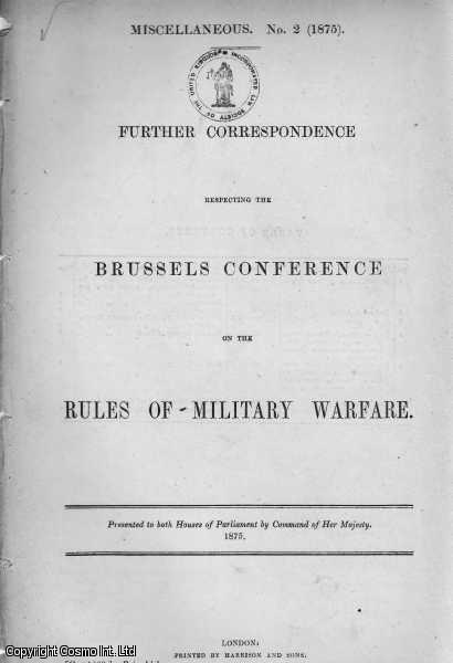 HAGUE CONVENTION. Further Correspondence respecting the Brussels Conference on the Rules of Military Warfare. Miscellaneous. No. 2 (1875). C. 1129., [Blue Book Report].